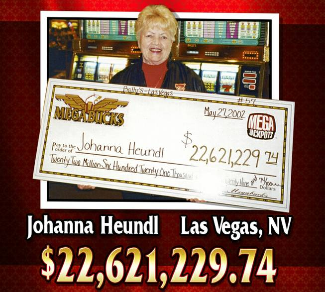 Johanna Heundl won the Megabucks jackpot of $22,621,229.74 at Bally's on May 27, 2002.